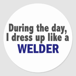 During The Day I Dress Up Like A Welder Round Sticker