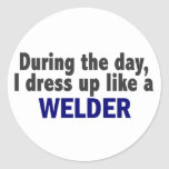 During The Day I Dress Up Like A Welder Round Stickers
