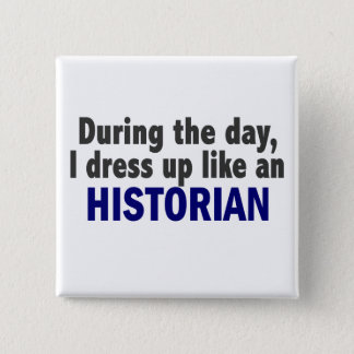 During The Day I Dress Up Like An Historian 15 Cm Square Badge