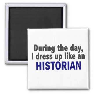 During The Day I Dress Up Like An Historian Magnet