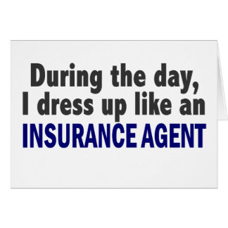 During The Day I Dress Up Like An Insurance Agent Card