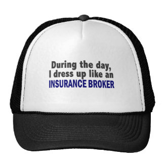During The Day I Dress Up Like An Insurance Broker Cap