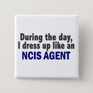 During The Day I Dress Up Like An NCIS Agent 15 Cm Square Badge