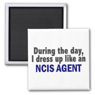 During The Day I Dress Up Like An NCIS Agent Square Magnet