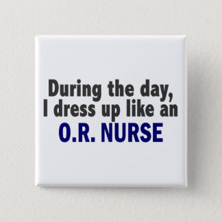 During The Day I Dress Up Like An O.R. Nurse 15 Cm Square Badge