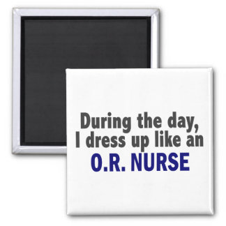 During The Day I Dress Up Like An O.R. Nurse Square Magnet