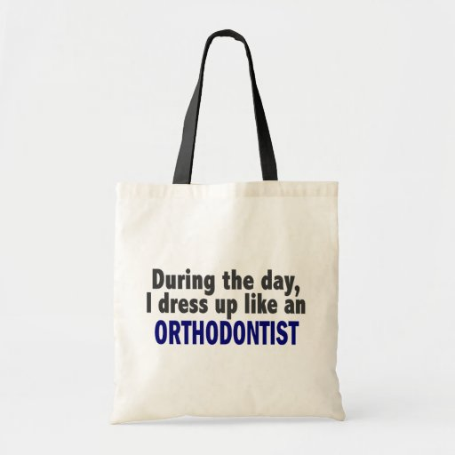 During The Day I Dress Up Like An Orthodontist Bag