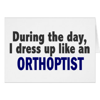 During The Day I Dress Up Like An Orthoptist Card