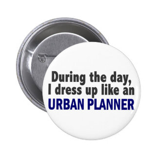 During The Day I Dress Up Like An Urban Planner 6 Cm Round Badge