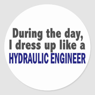 During The Day I Dress Up Like Hydraulic Engineer Round Sticker
