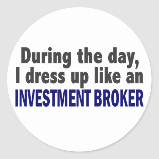During The Day I Dress Up Like Investment Broker Stickers