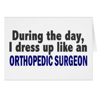 During The Day I Dress Up Like Orthopedic Surgeon Card