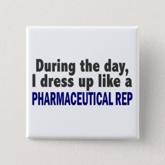 During The Day I Dress Up Like Pharmaceutical Rep 15 Cm Square Badge