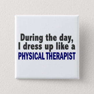 During The Day I Dress Up Like Physical Therapist 15 Cm Square Badge