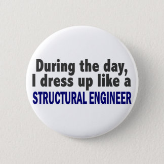 During The Day I Dress Up Like Structural Engineer 6 Cm Round Badge