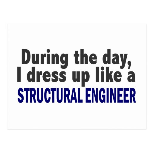 During The Day I Dress Up Like Structural Engineer