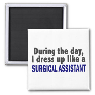 During The Day I Dress Up Like Surgical Assistant Square Magnet