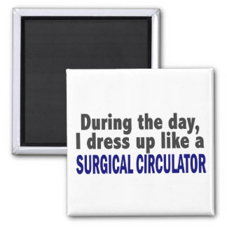 During The Day I Dress Up Like Surgical Circulator Square Magnet