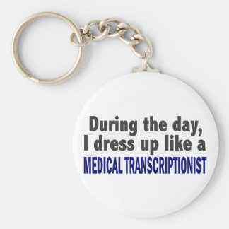 During The Day I Dress Up Medical Transcriptionist Key Ring