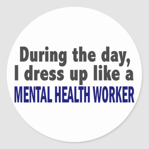 During The Day I Dress Up Mental Health Worker Round Sticker