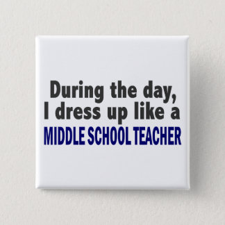 During The Day I Dress Up Middle School Teacher 15 Cm Square Badge