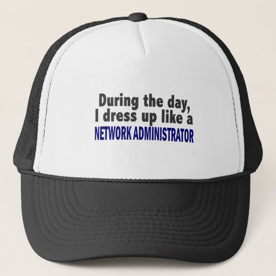 During The Day I Dress Up Network Administrator Cap