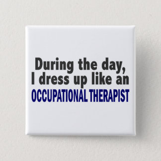During The Day I Dress Up Occupational Therapist 15 Cm Square Badge