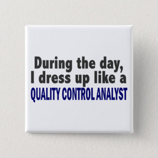 During The Day I Dress Up Quality Control Analyst 15 Cm Square Badge