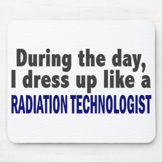 During The Day I Dress Up Radiation Technologist Mouse Pads
