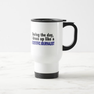 During The Day I Dress Up Scientific Journalist Stainless Steel Travel Mug