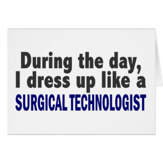 During The Day I Dress Up Surgical Technologist Card