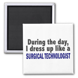 During The Day I Dress Up Surgical Technologist Square Magnet