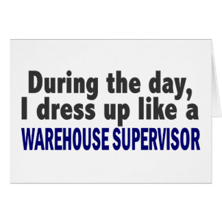 During The Day I Dress Up Warehouse Supervisor Greeting Card