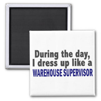 During The Day I Dress Up Warehouse Supervisor Square Magnet