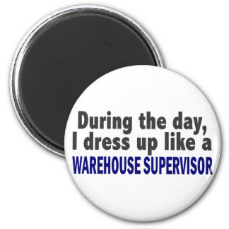 During The Day I Dress Up Warehouse Supervisor 6 Cm Round Magnet