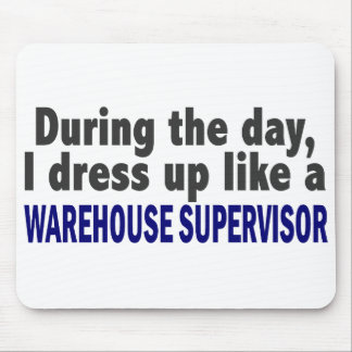 During The Day I Dress Up Warehouse Supervisor Mouse Pad