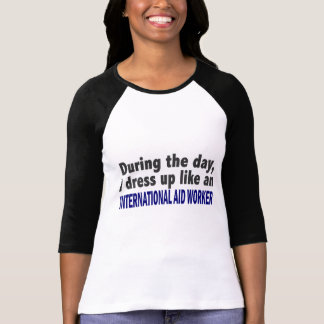 During The Day International Aid Worker T Shirts