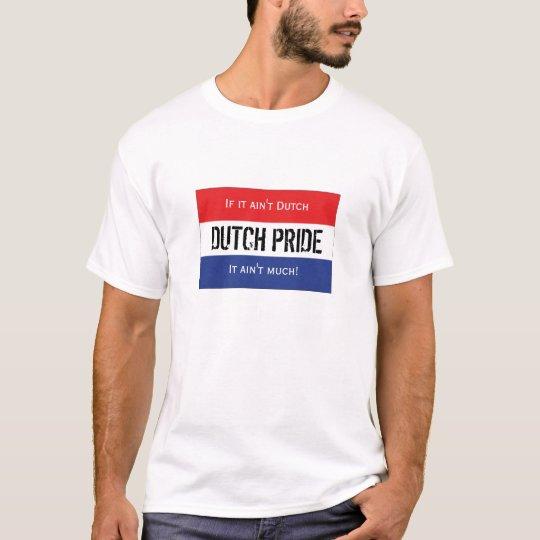 Dutch Pride - If it ain't Dutch, It ain't much! T-Shirt