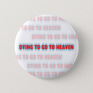 Dying to go to Heaven button
