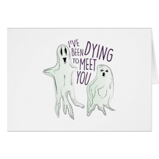 Dying To Meet Greeting Card