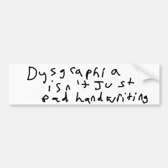 Dysgraphia isn't just bad handwriting bumper sticker