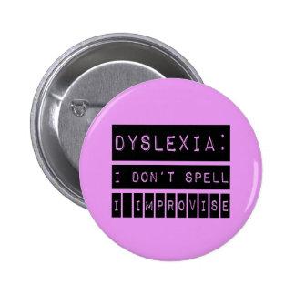 Dyslexia I don t Spell - I Improvise - Dyslexic Pins