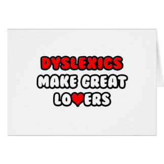 Dyslexics Make Great Lovers Greeting Card