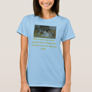 E2small, Cats seem to go on the principle that ... T-Shirt
