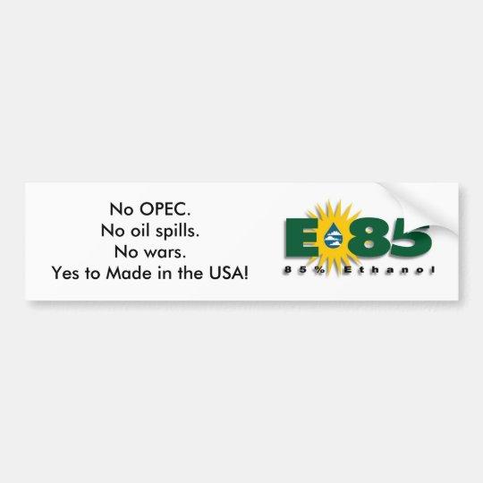 E85 - No OPEC, oil spills or wars. Bumper Sticker