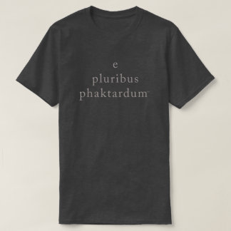 e pluribus phaktardum T-Shirt