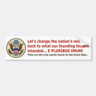 E PLURIBUS UNUM is our motto! Car Bumper Sticker