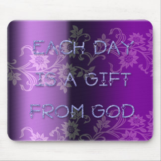 Each Day is a Gift From God Mousepad