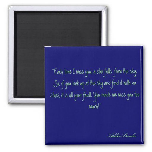 ''Each time I miss you, a star falls  from the ... Refrigerator Magnets