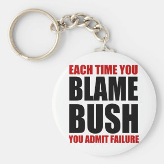 Each Time You Blame Bush Key Chains